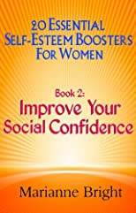 20 Essential Self-Esteem Boosters for Women: Book 2: Be More Confident In Social Situations