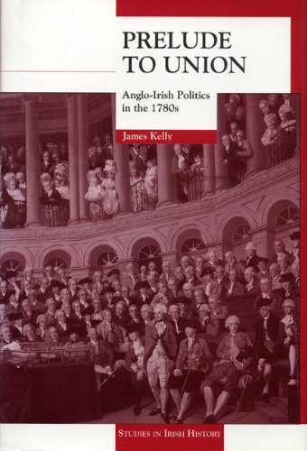 Prelude to Union: Anglo-Irish Politics in the 1780's (Studies in Irish History)