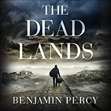 The Dead Lands (       UNABRIDGED) by Benjamin Percy Narrated by Holter Graham