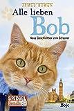 Alle lieben Bob - Neue Geschichten vom Streuner: Band 2