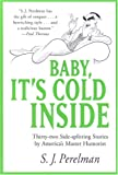 Baby, Its Cold Inside: Thirty-two Side-splitting Stories by Americas Master Humorist