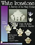White Ironstone, a Survey of Its Many Forms: Undecorated, Flow Blue, Mulberry, Copper Lustre (Schiffer Book for Collectors)
