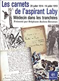 Les Carnets de l'aspirant Laby, mdecin dans les tranches : 28 juillet 1914 - 14 juillet 1919