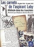 Les Carnets de l'aspirant Laby, m�decin dans les tranch�es : 28 juillet 1914 - 14 juillet 1919 par Laby