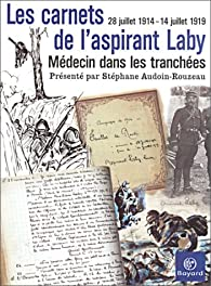 Les Carnets de l'aspirant Laby, m�decin dans les tranch�es : 28 juillet 1914 - 14 juillet 1919 par Lucien Laby