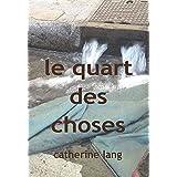 Le quart des chosespar Catherine LANG