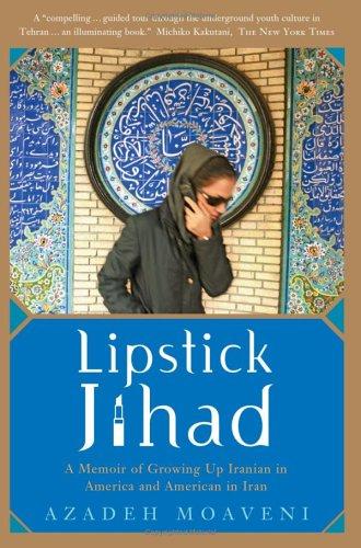 Lipstick Jihad : A Memoir of Growing Up Iranian in America And American in Iran, AZADEH MOAVENI