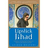 Lipstick Jihad: A Memoir of Growing Up Iranian in America And American in Iran ~ Azadeh Moaveni