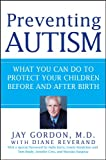Preventing Autism: What You Can Do to Protect Your Children Before and After Birth