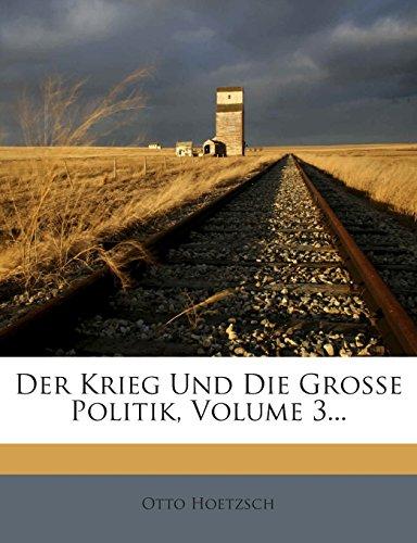 Der Krieg Und Die Grosse Politik, Volume 3...