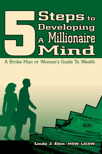 5 Steps to Developing a Millionaire Mind: A Broke Man or Woman's Guide to Wealth