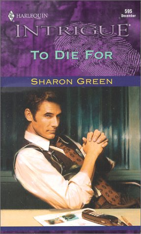 To Die For (Harlequin Intrigue, Book 595), SHARON GREEN