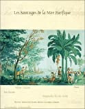 img - for Les Sauvages de La Mer Pacifique: Manfactured by Joseph Dufour Et Cie 1804-05 After a Design by Jean-Gabriel Charvet book / textbook / text book