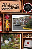 Alabama Curiosities: Quirky Characters, Roadside Oddities & Other Offbeat Stuff (Curiosities Series)