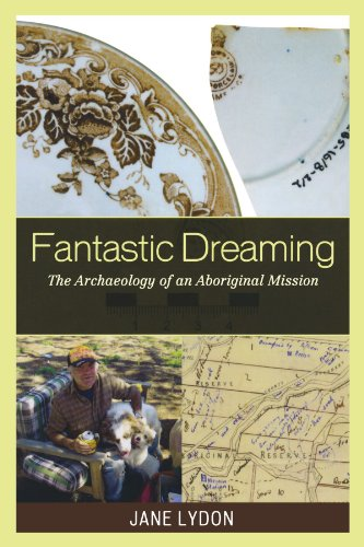 Fantastic Dreaming: The Archaeology of an Aboriginal Mission (Worlds of Archaeology)