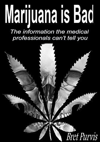 Marijuana is Bad: The information the medical professionals can