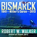 Bismarck 2013 - Hitler's Curse Audiobook by Robert Walker Narrated by Lee Alan