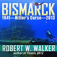 Bismarck 2013 - Hitler's Curse (       UNABRIDGED) by Robert Walker Narrated by Lee Alan