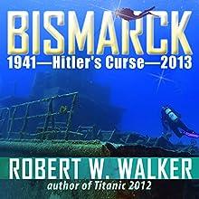 Bismarck 2013 - Hitler's Curse (       UNABRIDGED) by Robert Walker Narrated by Lee Alan