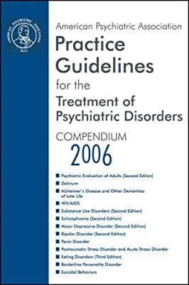 American Psychiatric Association Practice Guidelines for the Treatment of Psychiatric Disorders: Compendium 2006