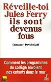 echange, troc Emmanuel Davidenkoff, Alain Barbé, Marie-Pierre Grandin- Degois, Bernard Descroix, Collectif - Réveille-toi, Jules Ferry, ils sont devenus fous !