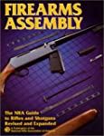Firearms Assembly: The Nra Guide to R...