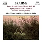 Brahms: Four Hand Piano Music Vol. 15; Symphonies Nos. 3 & 4(Version for two pianos)