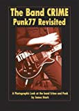 The Band Crime: Punk77revisited: A Photographic Look at the Band Crime and Punk