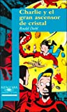 Charlie Y El Gran Ascensor De Cristal/Charlie and the Great Glass Elevator (8420448591) by Dahl, Roald