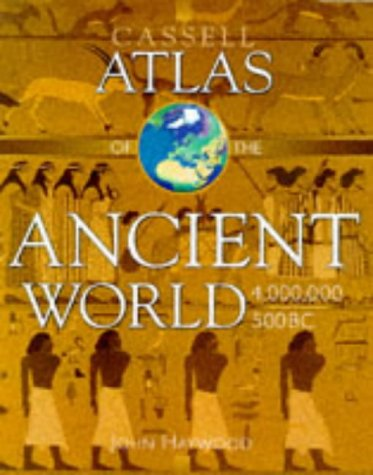 Cassell Atlas of the Ancient World, 4,000,000 - 500 B.C. (Atlases of World History) - John Haywood