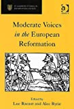 img - for Moderate Voices In The European Reformation (St. Andrews Studies in Reformation History) book / textbook / text book