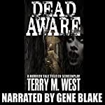 Dead Aware: A Horror Tale Told in Screenplay | Terry M. West