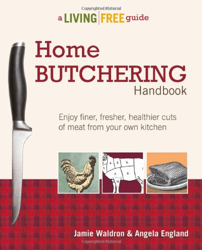 Home Butchering Handbook: A Living Free Guide (Living Free Guides) by Jamie Waldron, Angela England