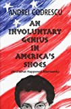 An Involuntary Genius in America's Shoes: And What Came Afterward (1574231618) by Codrescu, Andrei