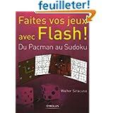 Faites vos jeux avec Flash ! : Du Pacman au Sudoku