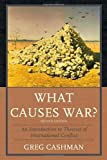 img - for What Causes War?: An Introduction to Theories of International Conflict book / textbook / text book