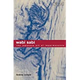 Wabi Sabi: The Japanese Art of Impermanenceby Andrew Juniper