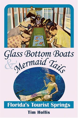 Glass Bottom Boats & Mermaid Tails: Florida's Tourist Springs
