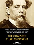 The Complete Charles Dickens: Novels, Christmas Tales, Short Stories, Collections, Plays, Poetry and Verse, Speeches, Letters and Non-Fiction