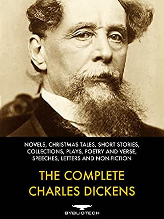 The Complete Charles Dickens: Novels, Christmas Tales, Short Stories, Collections, Plays, Poetry ...