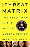 "Garrett Graff, ""The Threat Matrix: The FBI at War in the Age of Global Terror"" (Little Brown, 2011)"