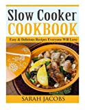 Sarah Jacobs Slow Cooker Cookbook: Easy & Delicious Recipes Everyone Will Love