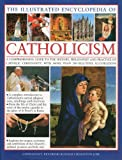 The Illustrated Encyclopedia of Catholicism: A complete guide to the history, philosophy and practice of Catholic Christianity with more than 500 beautiful illustrations (0754819566) by Reverend Ronald Creighton-Jobe