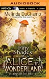 Melinda DuChamp Fifty Shades of Alice in Wonderland: A Fairytale for Adults (50 Shades of Alice Trilogy)