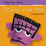 Crafts from Felt (Step by Step (Bridgestone)) ~ Huguette Kirby