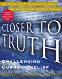 img - for Closer to Truth: Challenging Current Belief book / textbook / text book