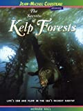 img - for The Secrets of Kelp Forests: Life's Ebb and Flow in the Sea's Richest Habitat (Jean-Michel Cousteau Presents) book / textbook / text book