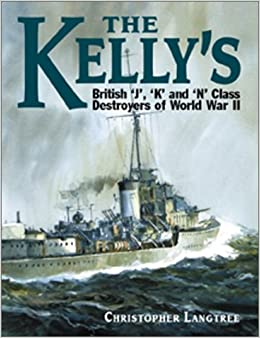 The Kellys: British J, K and N Class Destroyers of World War II