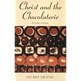 Christ and the Chocolaterie: A Lent Courseby Hilary Brand