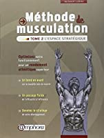 Méthode de musculation - Tome 2 : L'espace stratégique - Optimisez votre fonctionnement pour un rendement athlétique supérieur